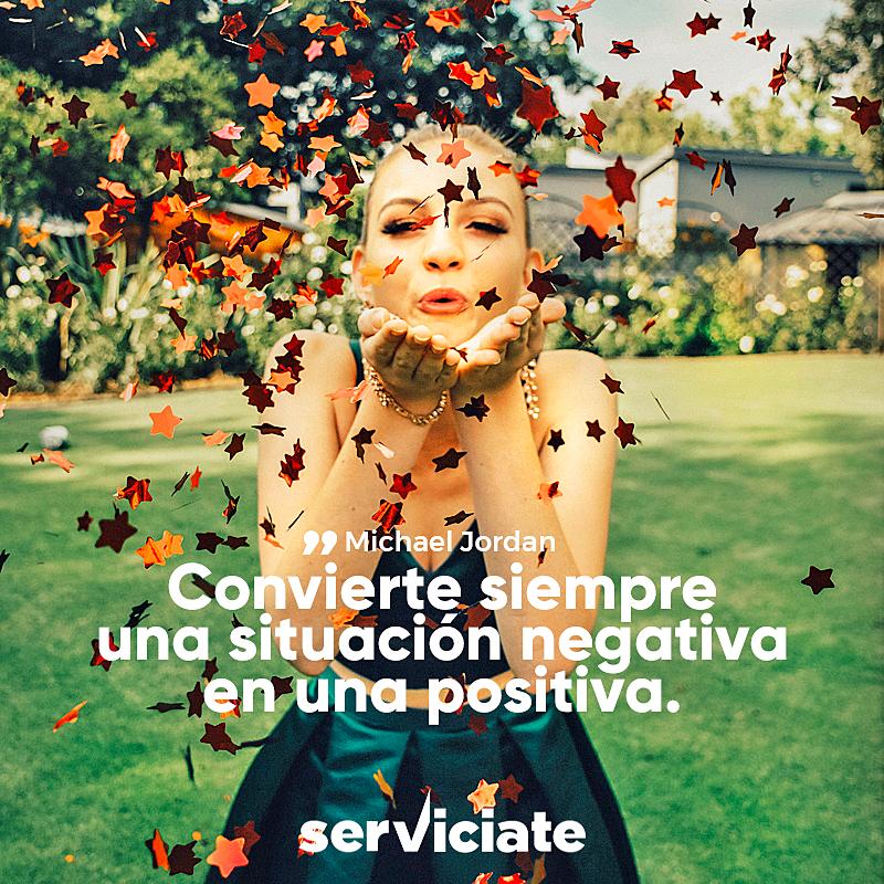 Convierte siempre una situación negativa en una positiva.